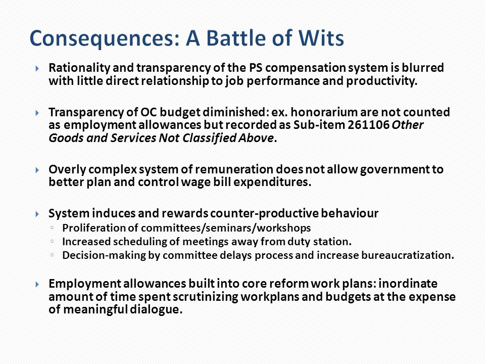 Consequences: A Battle of Wits Rationality and transparency of the PS compensation system is blurred with little direct relationship to job performanc