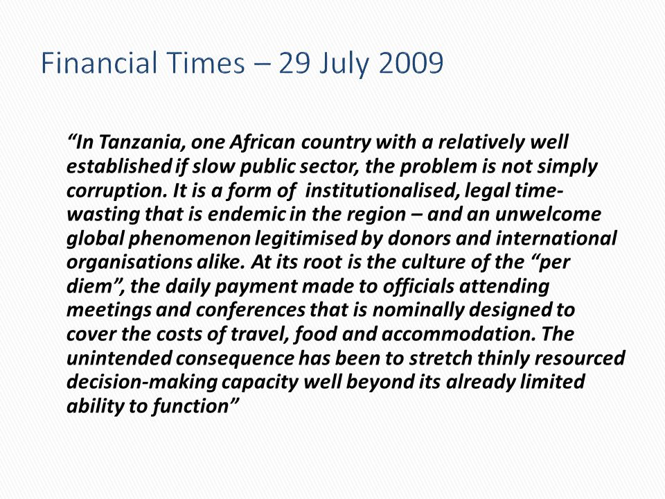 Financial Times – 29 July 2009 In Tanzania, one African country with a relatively well established if slow public sector, the problem is not simply co