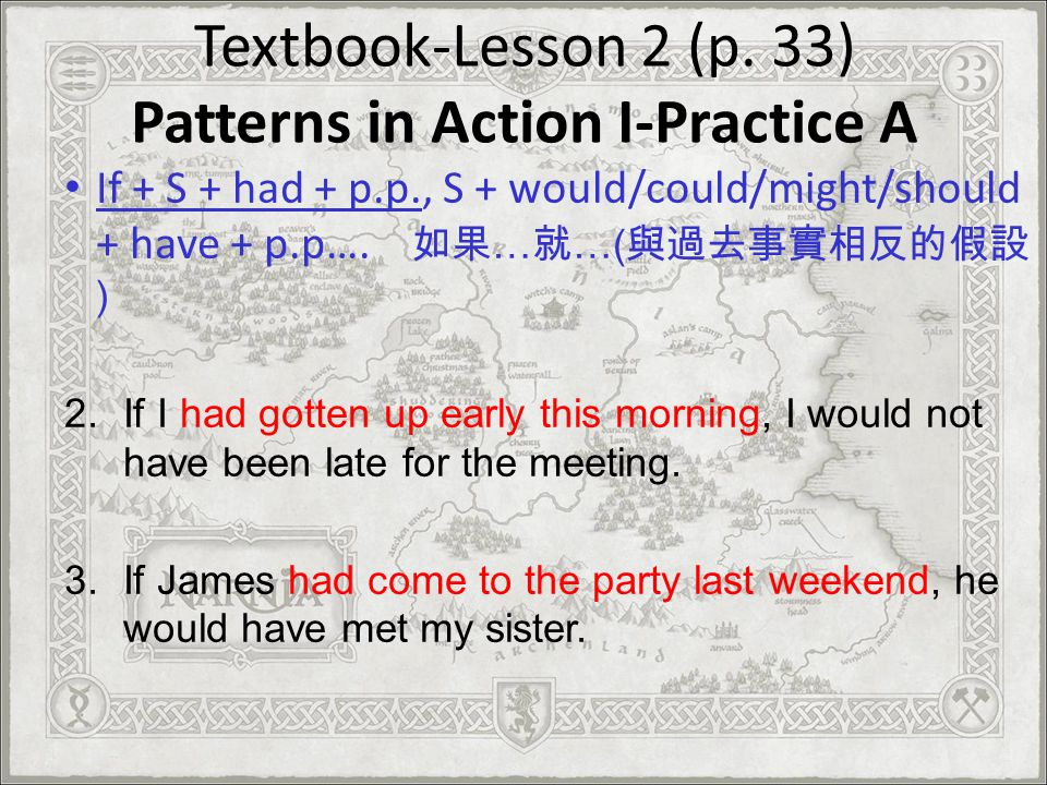 Textbook-Lesson 2 (p. 33) Patterns in Action I-Practice A If + S + had + p.p., S + would/could/might/should + have + p.p…. … …( ) 2.If I had gotten up