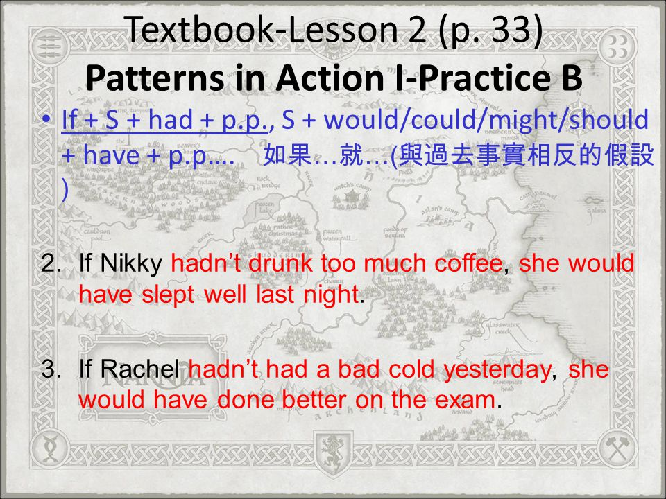 Textbook-Lesson 2 (p. 33) Patterns in Action I-Practice B If + S + had + p.p., S + would/could/might/should + have + p.p…. … …( ) 2.If Nikky hadnt dru
