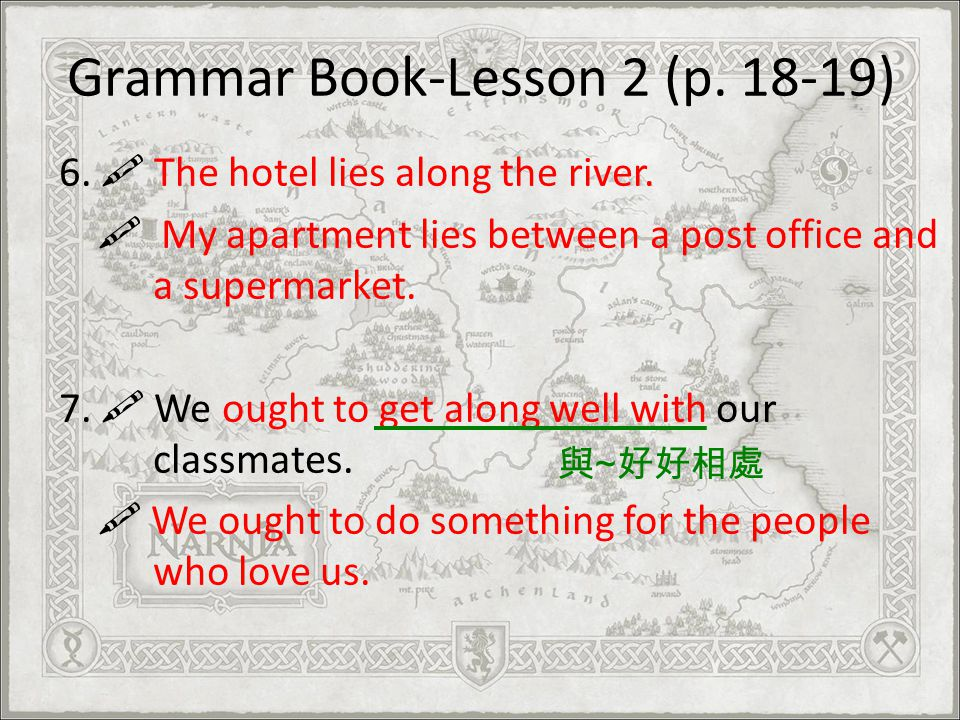 Grammar Book-Lesson 2 (p.18-19) 6. The hotel lies along the river.