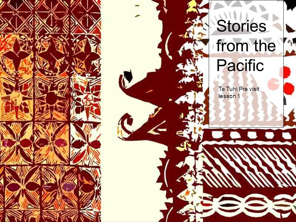 Stories from the Pacific Te Tuhi Pre visit lesson 1