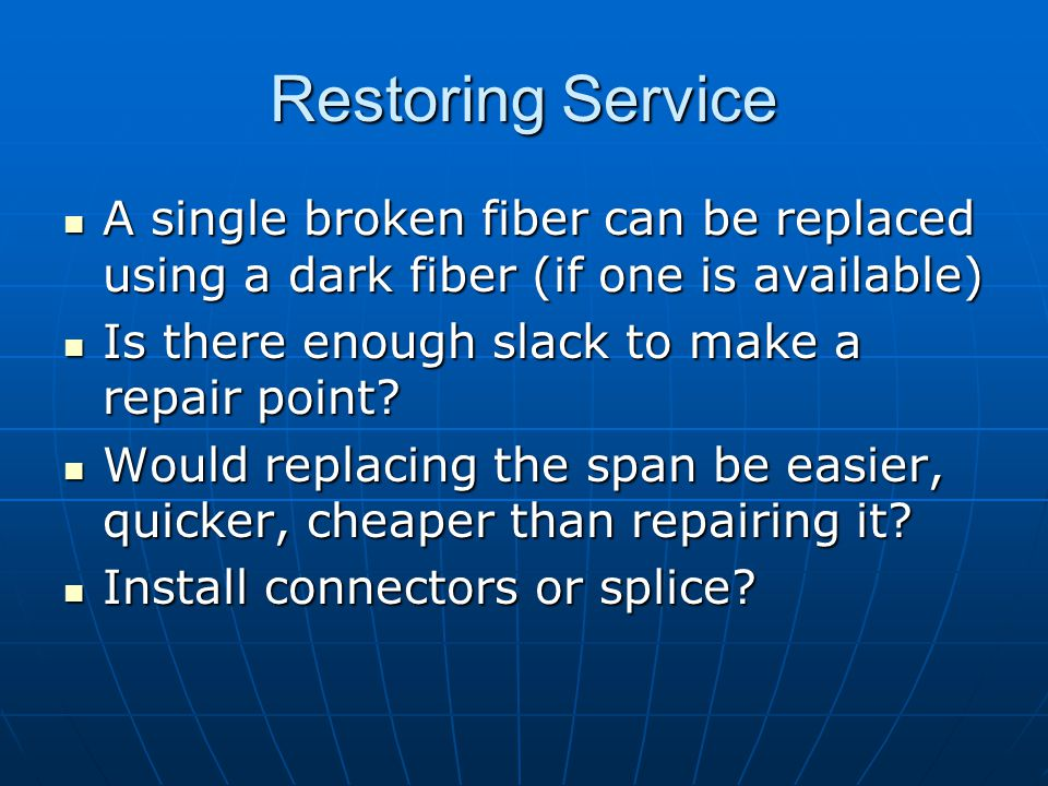 Restoring Service A single broken fiber can be replaced using a dark fiber (if one is available) A single broken fiber can be replaced using a dark fi
