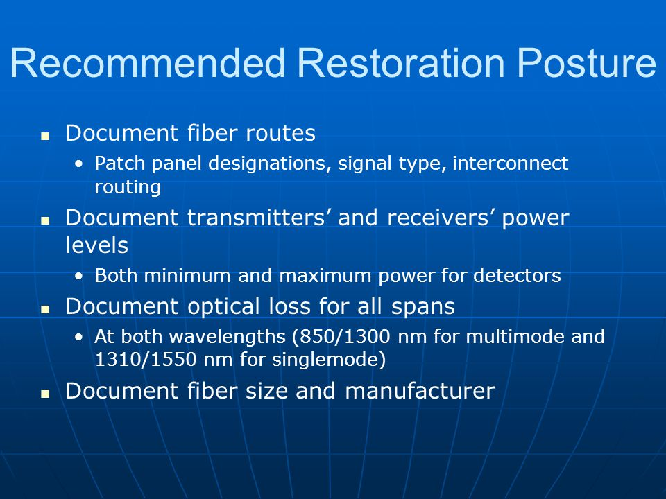 Recommended Restoration Posture Document fiber routes Patch panel designations, signal type, interconnect routing Document transmitters and receivers