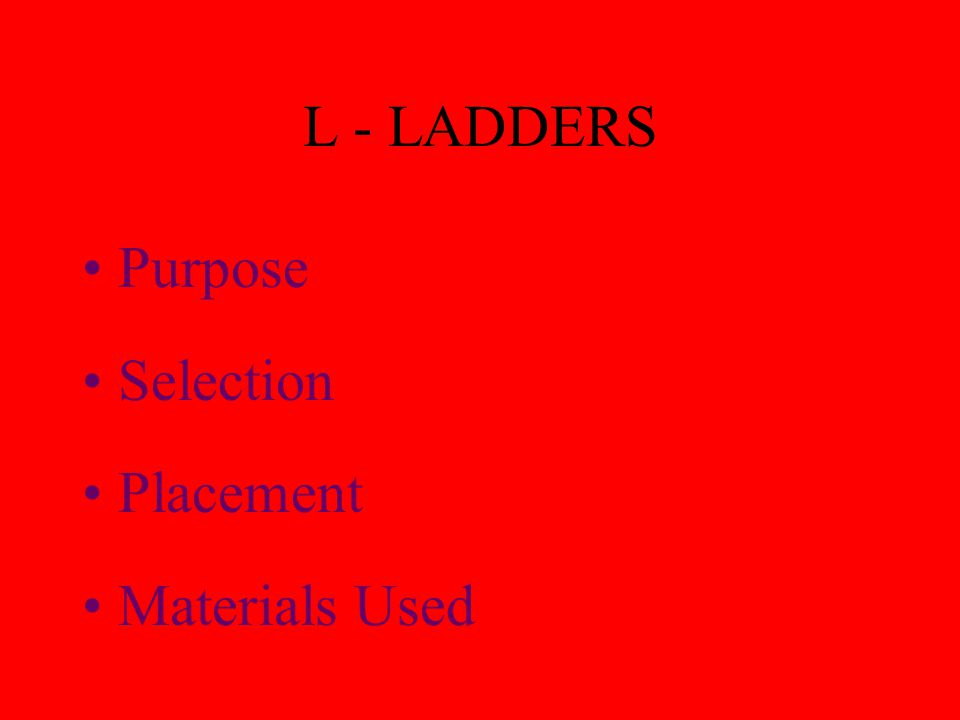 L - LADDERS Purpose Selection Placement Materials Used