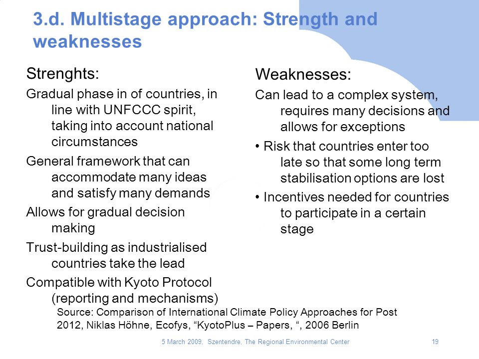 5 March 2009, Szentendre, The Regional Environmental Center19 3.d. Multistage approach: Strength and weaknesses Strenghts: Gradual phase in of countri
