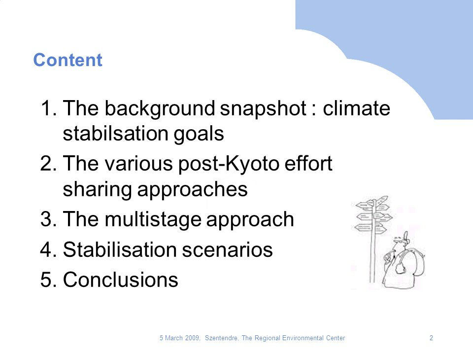 5 March 2009, Szentendre, The Regional Environmental Center2 Content 1.The background snapshot : climate stabilsation goals 2.The various post-Kyoto e