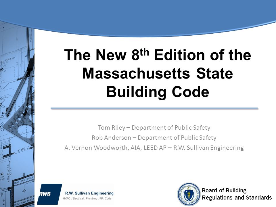 Board of Building Regulations and Standards 780 CMR 8 th Edition Base Code Disclaimer This presentation attempts to familiarize users with the new 8 th edition and specifically with whats changed from the 7 th edition.