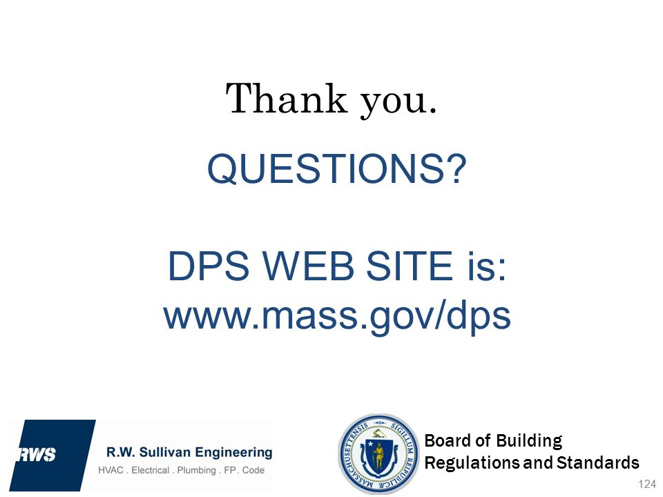 124 Thank you. QUESTIONS? DPS WEB SITE is: www.mass.gov/dps 124 Board of Building Regulations and Standards