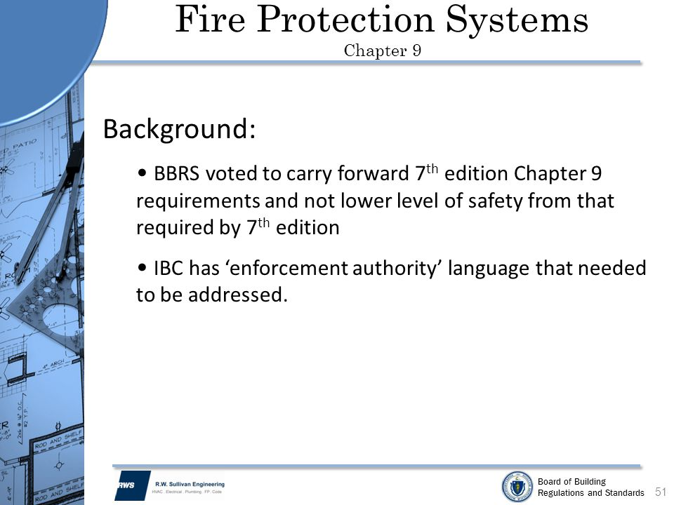 Board of Building Regulations and Standards Fire Protection Systems Chapter 9 51 Background: BBRS voted to carry forward 7 th edition Chapter 9 requir