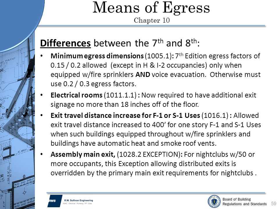 Board of Building Regulations and Standards Means of Egress Chapter 10 Differences between the 7 th and 8 th : Minimum egress dimensions (1005.1): 7 t
