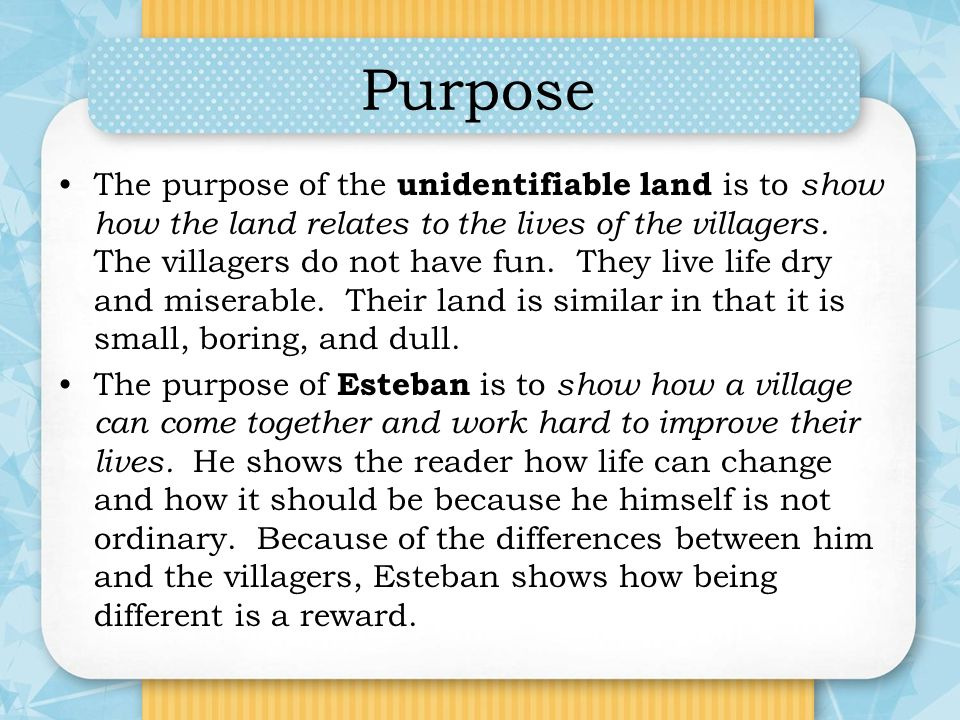 Purpose The purpose of the unidentifiable land is to show how the land relates to the lives of the villagers. The villagers do not have fun. They live