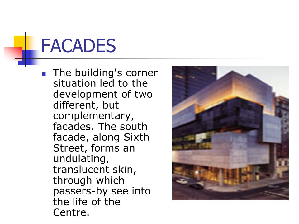 FACADES The building's corner situation led to the development of two different, but complementary, facades. The south facade, along Sixth Street, for