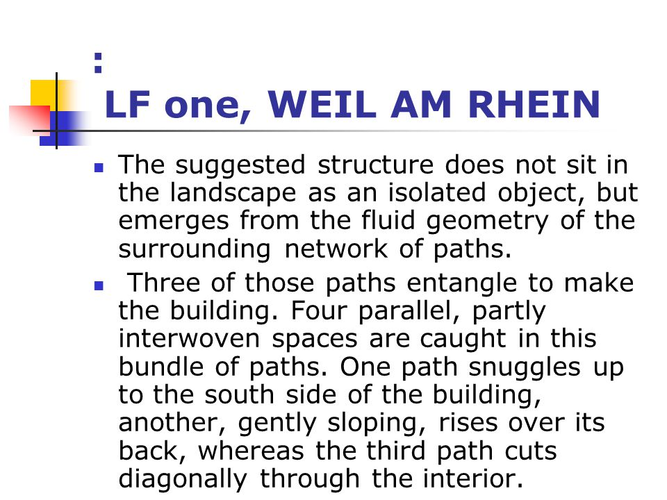 : LF one, WEIL AM RHEIN The suggested structure does not sit in the landscape as an isolated object, but emerges from the fluid geometry of the surrou