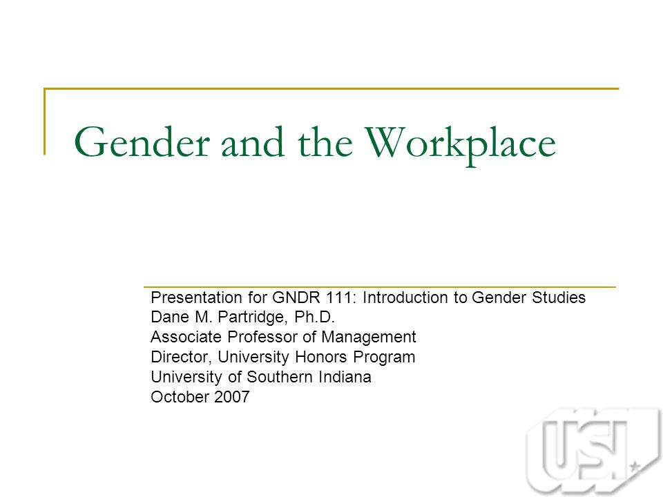Gender and the Workplace Presentation for GNDR 111: Introduction to Gender Studies Dane M.
