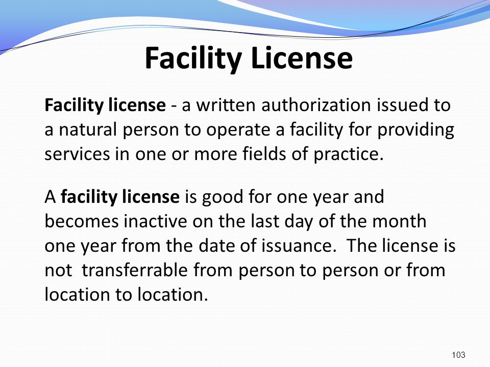 Facility License Facility license - a written authorization issued to a natural person to operate a facility for providing services in one or more fie