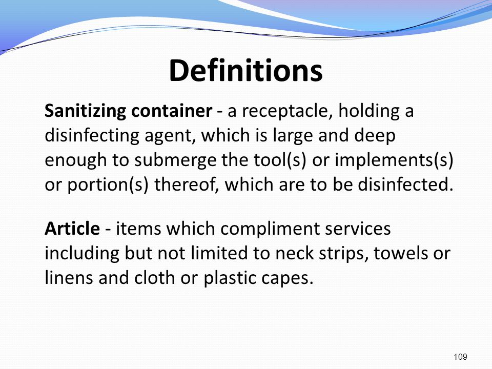Definitions Sanitizing container - a receptacle, holding a disinfecting agent, which is large and deep enough to submerge the tool(s) or implements(s)
