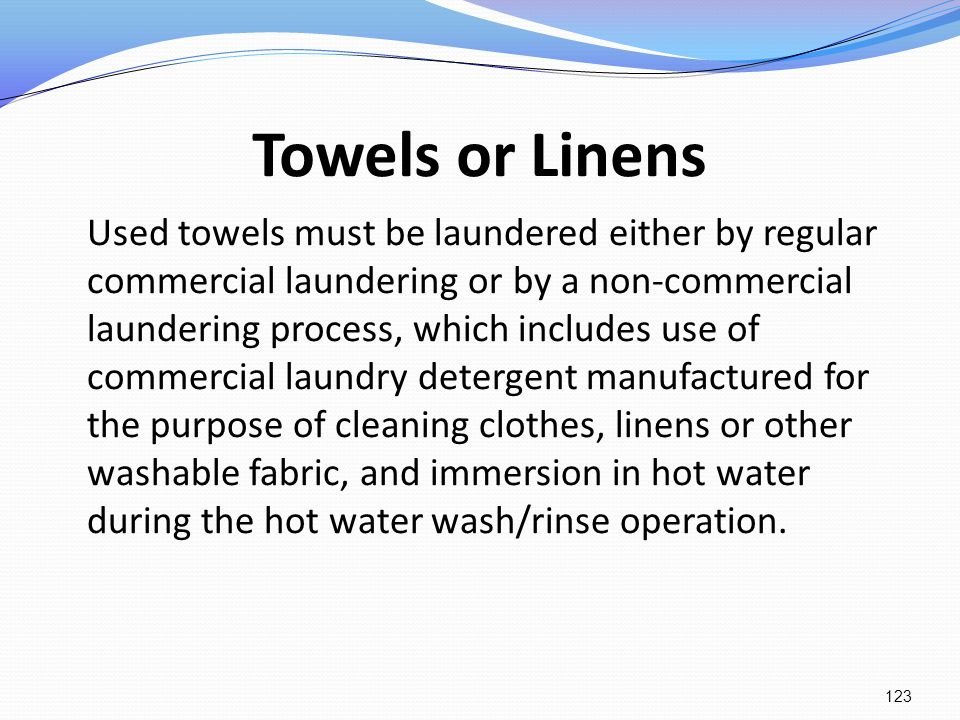 Towels or Linens Used towels must be laundered either by regular commercial laundering or by a non-commercial laundering process, which includes use o