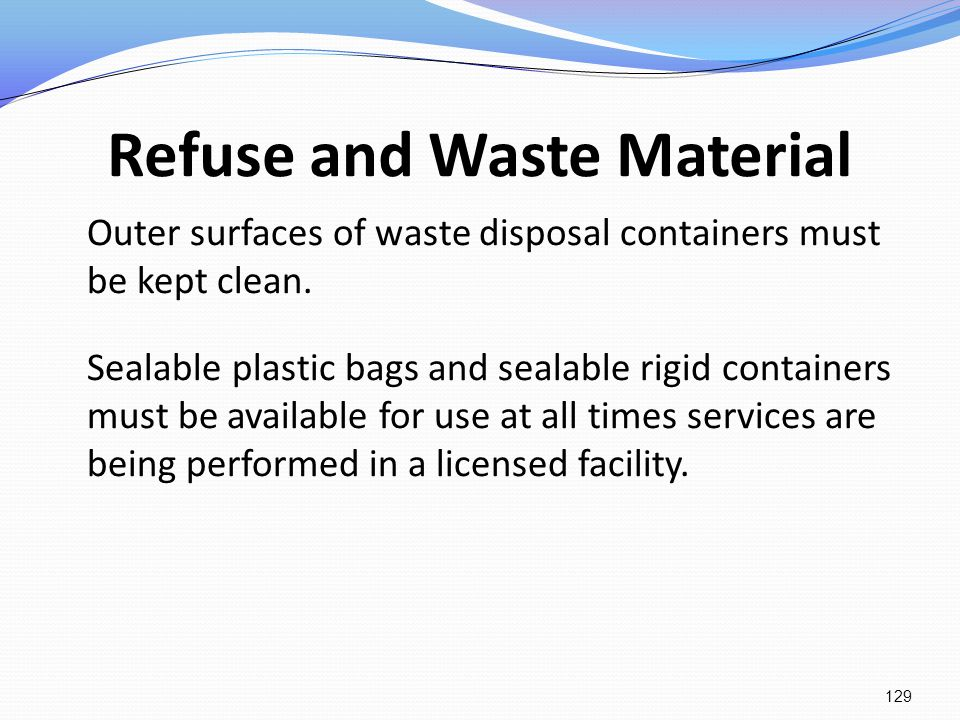 Refuse and Waste Material Outer surfaces of waste disposal containers must be kept clean. Sealable plastic bags and sealable rigid containers must be