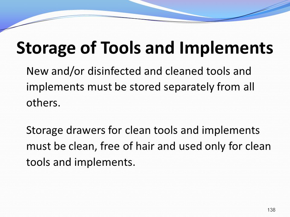 Storage of Tools and Implements New and/or disinfected and cleaned tools and implements must be stored separately from all others. Storage drawers for