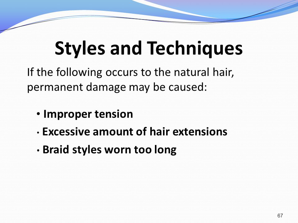 Styles and Techniques If the following occurs to the natural hair, permanent damage may be caused: Improper tension Excessive amount of hair extension