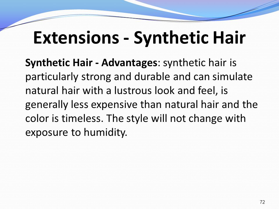 Extensions - Synthetic Hair Synthetic Hair - Advantages: synthetic hair is particularly strong and durable and can simulate natural hair with a lustro