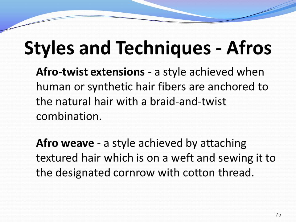 Styles and Techniques - Afros Afro-twist extensions - a style achieved when human or synthetic hair fibers are anchored to the natural hair with a bra
