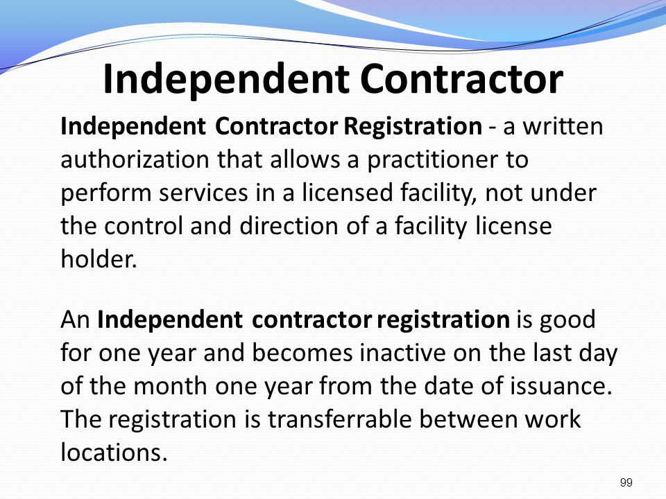 Independent Contractor Independent Contractor Registration - a written authorization that allows a practitioner to perform services in a licensed faci