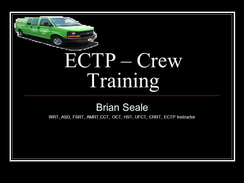 ECTP – Crew Training Brian Seale WRT, ASD, FSRT, AMRT,CCT, OCT, HST, UFCT, CRRT, ECTP Instructor