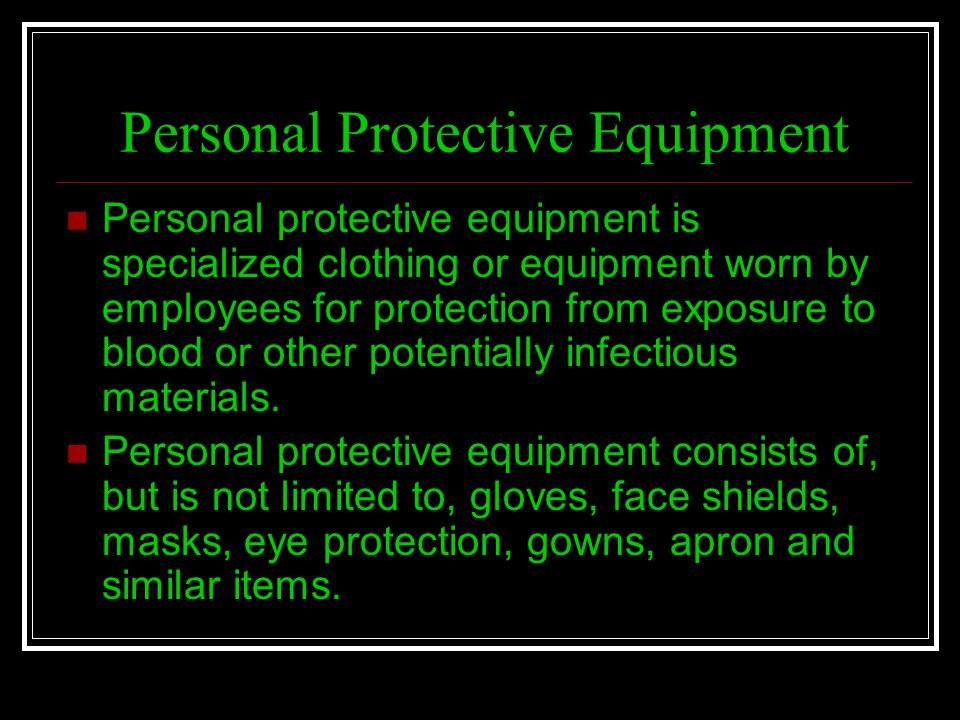 Personal Protective Equipment Personal protective equipment is specialized clothing or equipment worn by employees for protection from exposure to blo