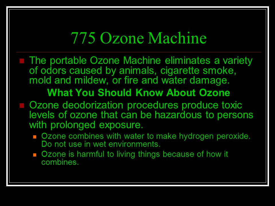 775 Ozone Machine The portable Ozone Machine eliminates a variety of odors caused by animals, cigarette smoke, mold and mildew, or fire and water dama