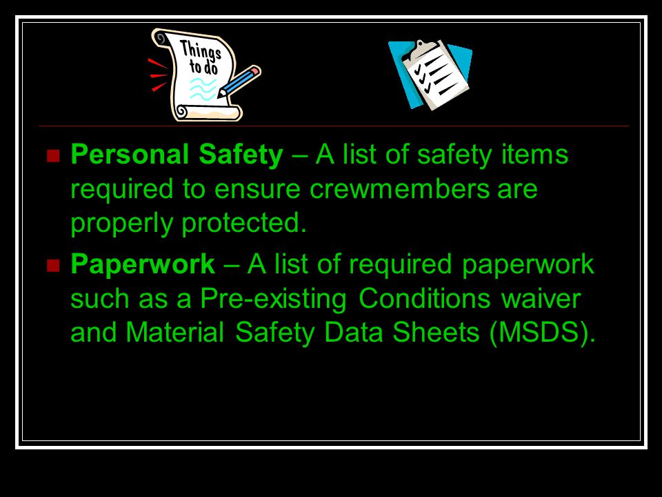 Personal Safety – A list of safety items required to ensure crewmembers are properly protected. Paperwork – A list of required paperwork such as a Pre