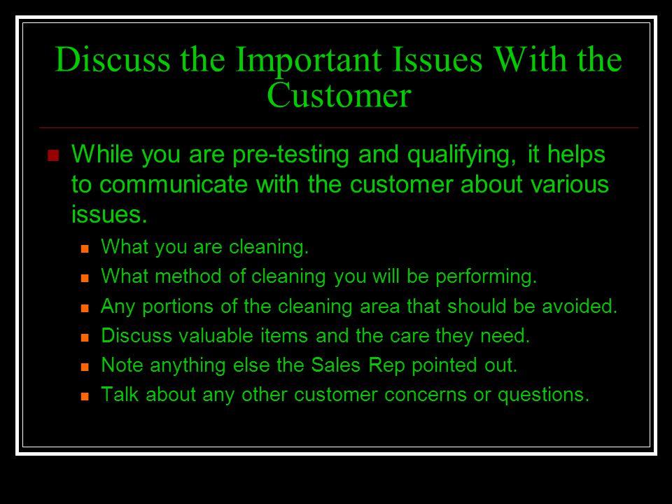 Discuss the Important Issues With the Customer While you are pre-testing and qualifying, it helps to communicate with the customer about various issue