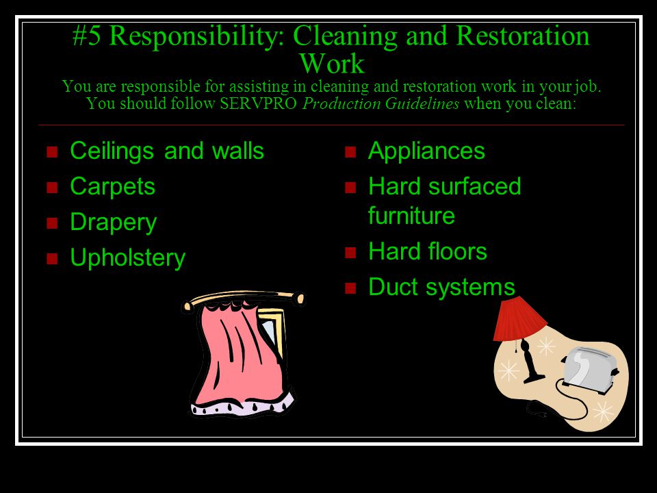#5 Responsibility: Cleaning and Restoration Work You are responsible for assisting in cleaning and restoration work in your job. You should follow SER