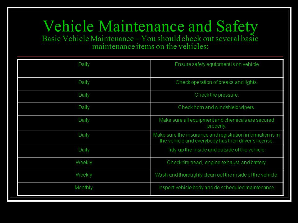 Vehicle Maintenance and Safety Basic Vehicle Maintenance – You should check out several basic maintenance items on the vehicles: DailyEnsure safety eq