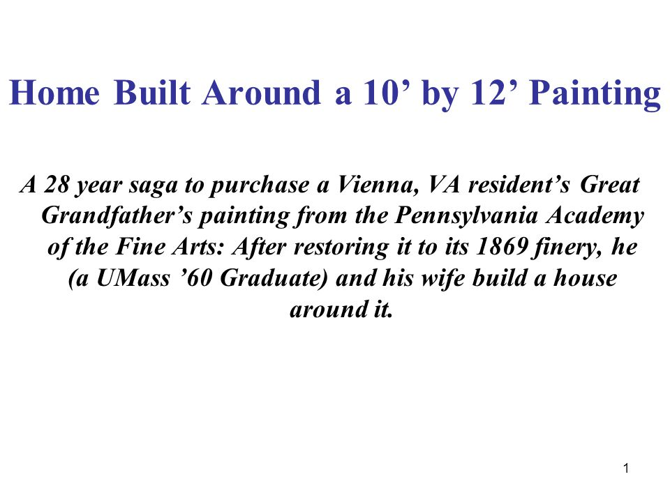 1 Home Built Around a 10 by 12 Painting A 28 year saga to purchase a Vienna, VA residents Great Grandfathers painting from the Pennsylvania Academy of