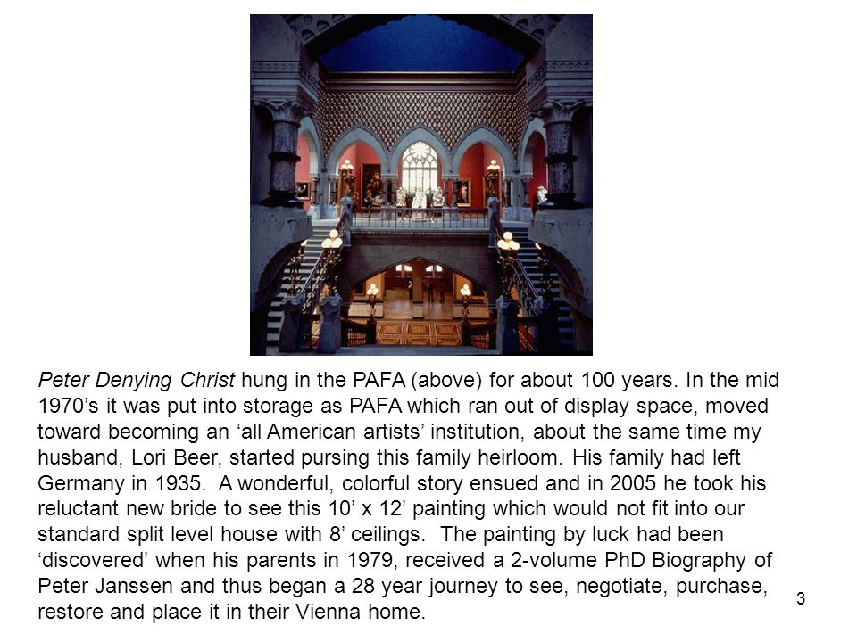 3 Peter Denying Christ hung in the PAFA (above) for about 100 years. In the mid 1970s it was put into storage as PAFA which ran out of display space,
