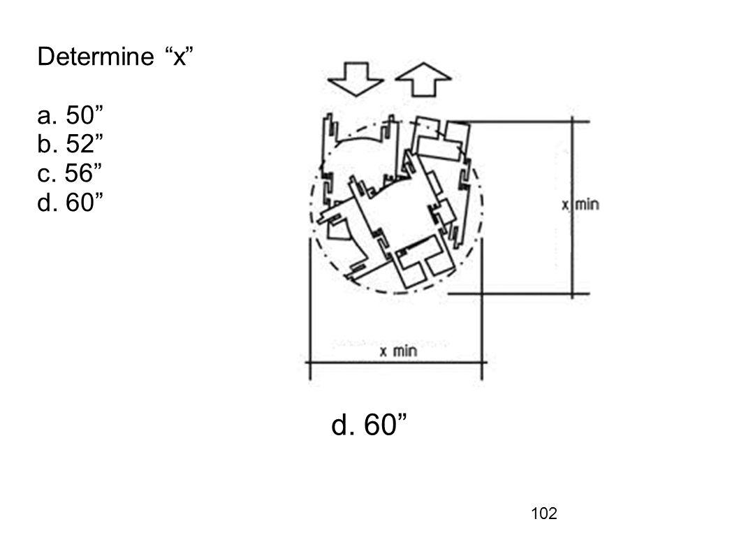 102 Determine x a. 50 b. 52 c. 56 d. 60 d. 60