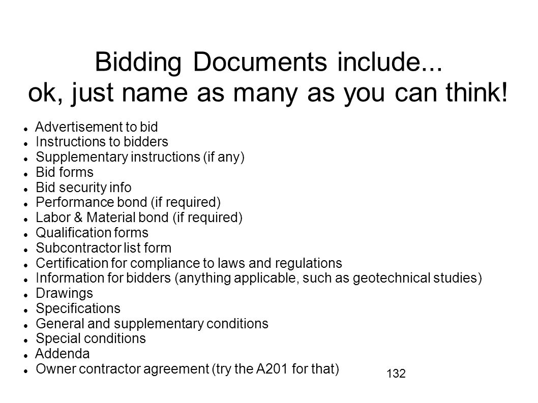 132 Bidding Documents include... ok, just name as many as you can think! Advertisement to bid Instructions to bidders Supplementary instructions (if a