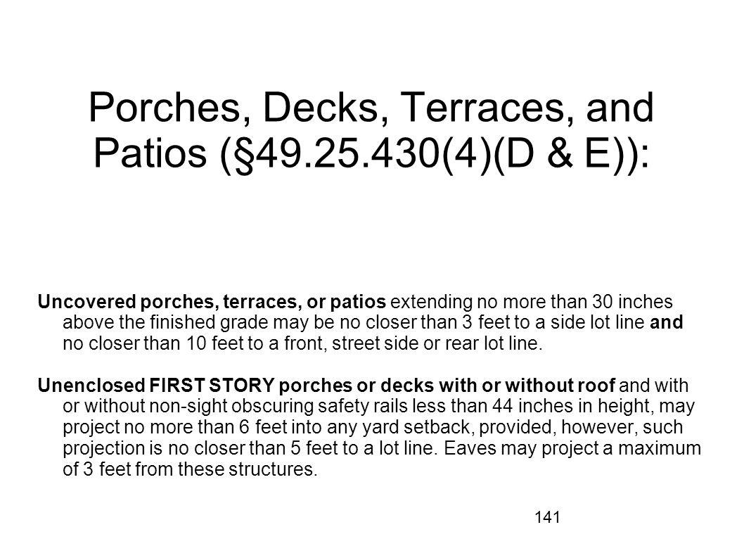 141 Porches, Decks, Terraces, and Patios (§49.25.430(4)(D & E)): Uncovered porches, terraces, or patios extending no more than 30 inches above the fin
