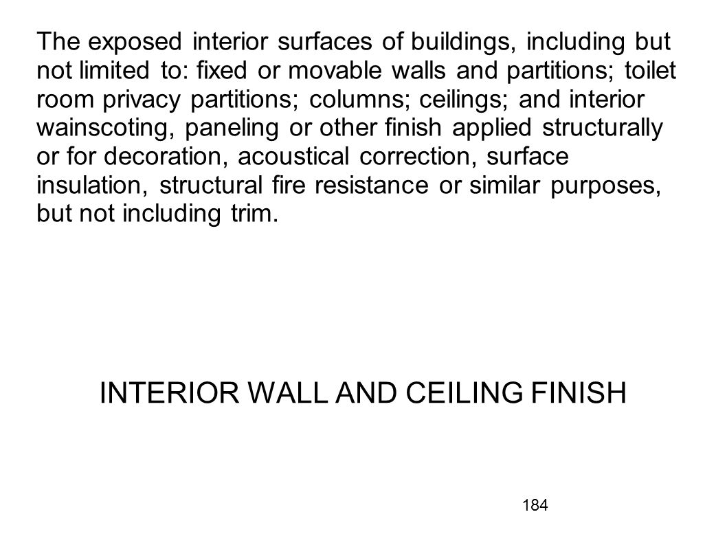 184 The exposed interior surfaces of buildings, including but not limited to: fixed or movable walls and partitions; toilet room privacy partitions; c