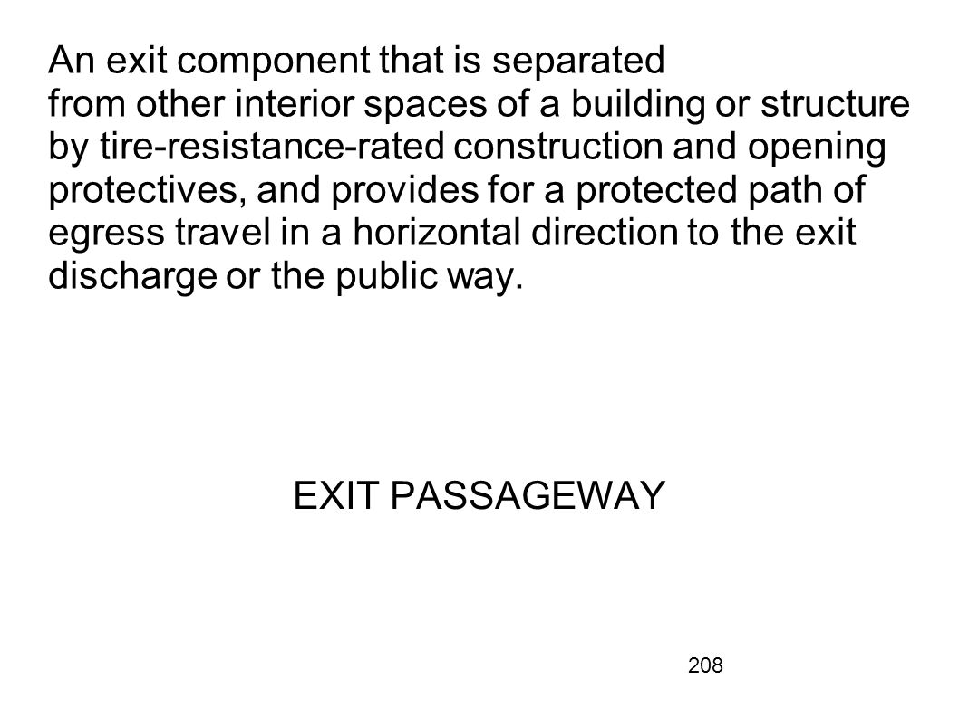 208 An exit component that is separated from other interior spaces of a building or structure by tire-resistance-rated construction and opening protec