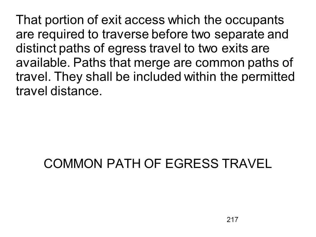 217 That portion of exit access which the occupants are required to traverse before two separate and distinct paths of egress travel to two exits are