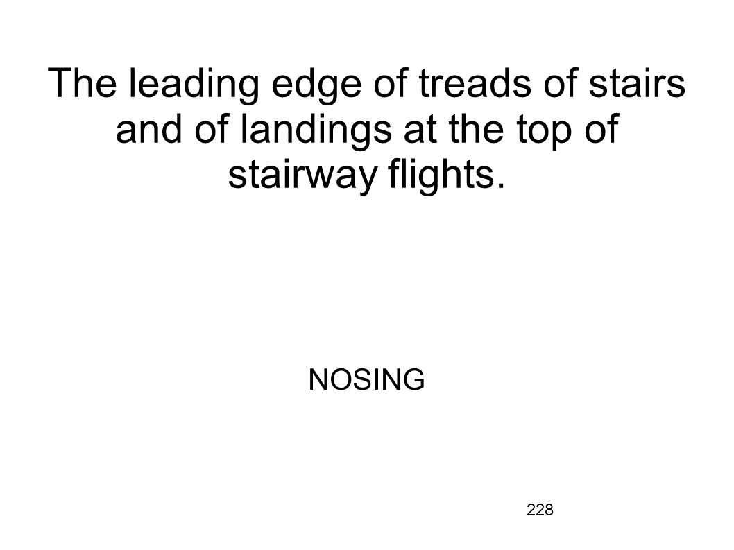 228 The leading edge of treads of stairs and of landings at the top of stairway flights. NOSING