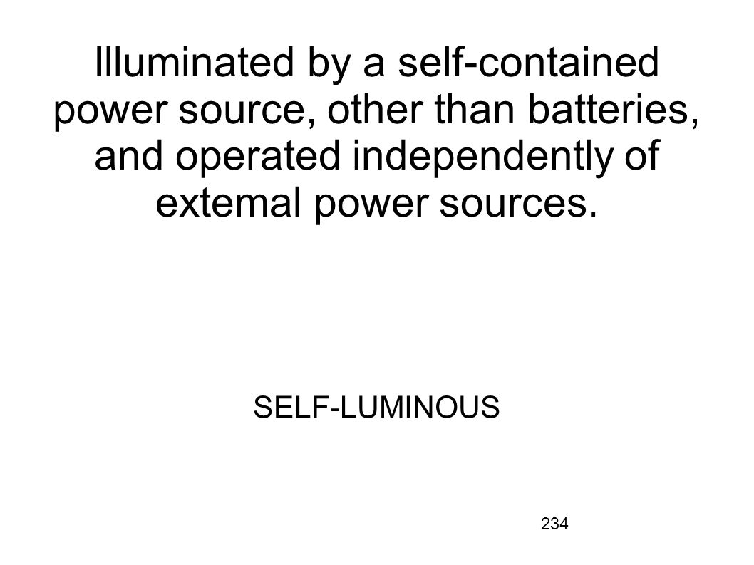 234 Illuminated by a self-contained power source, other than batteries, and operated independently of extemal power sources. SELF-LUMINOUS
