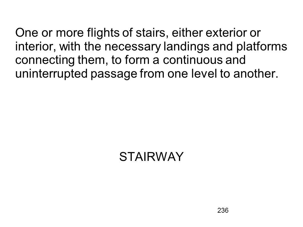 236 One or more flights of stairs, either exterior or interior, with the necessary landings and platforms connecting them, to form a continuous and un