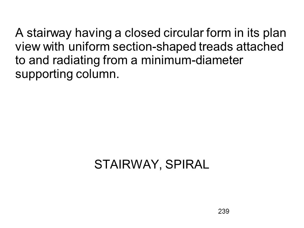 239 A stairway having a closed circular form in its plan view with uniform section-shaped treads attached to and radiating from a minimum-diameter sup