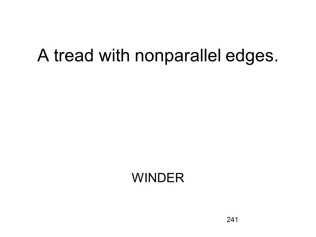 241 A tread with nonparallel edges. WINDER