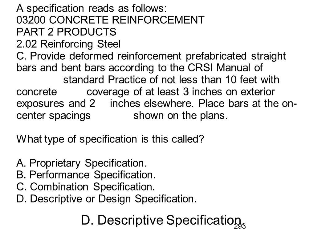 293 A specification reads as follows: 03200 CONCRETE REINFORCEMENT PART 2 PRODUCTS 2.02 Reinforcing Steel C. Provide deformed reinforcement prefabrica