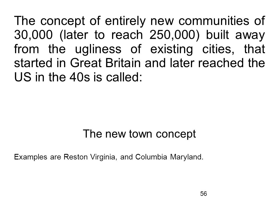 56 The concept of entirely new communities of 30,000 (later to reach 250,000) built away from the ugliness of existing cities, that started in Great B